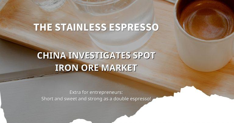 Stainless Espresso: China starts spot iron ore market investigation